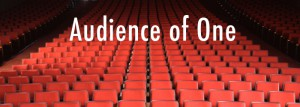 Audience of One