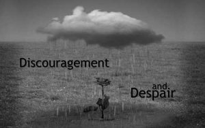 Despair and Discouragement