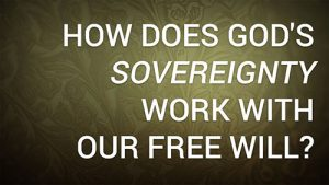 The Sovereignty of God and My Free-Will