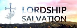 What I Believe: Lordship Salvation