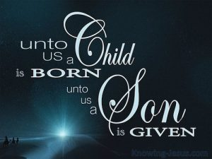 Isaiah 9:6 For Unto Us a Son is Given